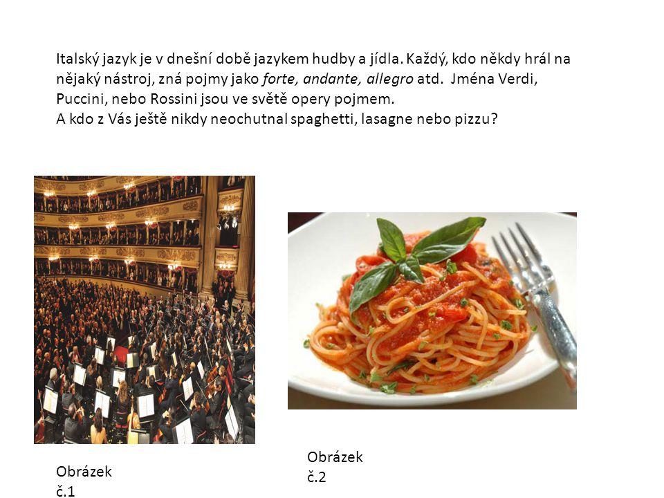 Italský jazyk je v dnešní době jazykem hudby a jídla.