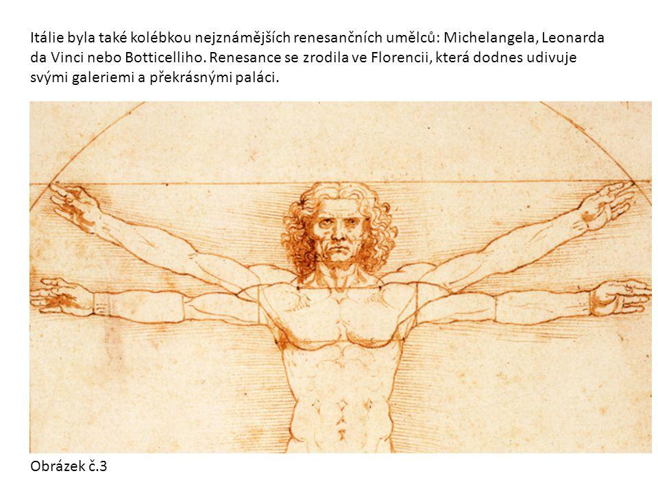 Itálie byla také kolébkou nejznámějších renesančních umělců: Michelangela, Leonarda da Vinci nebo Botticelliho.