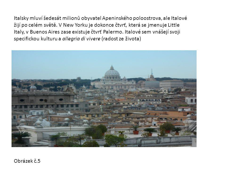 Italsky mluví šedesát milionů obyvatel Apeninského poloostrova, ale Italové žijí po celém světě.