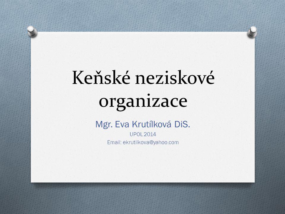 Keňské neziskové organizace Mgr. Eva Krutílková DiS. UPOL 2014 Email: ekrutilkova@yahoo.com