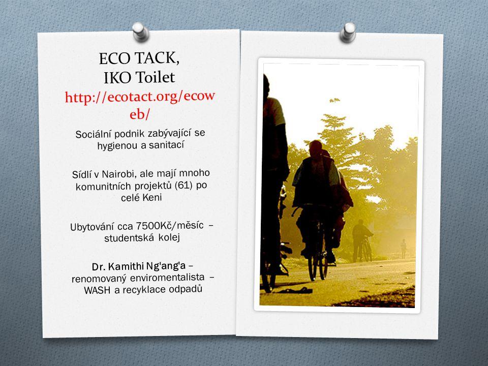 ECO TACK, IKO Toilet http://ecotact.org/ecow eb/ Sociální podnik zabývající se hygienou a sanitací Sídlí v Nairobi, ale mají mnoho komunitních projekt
