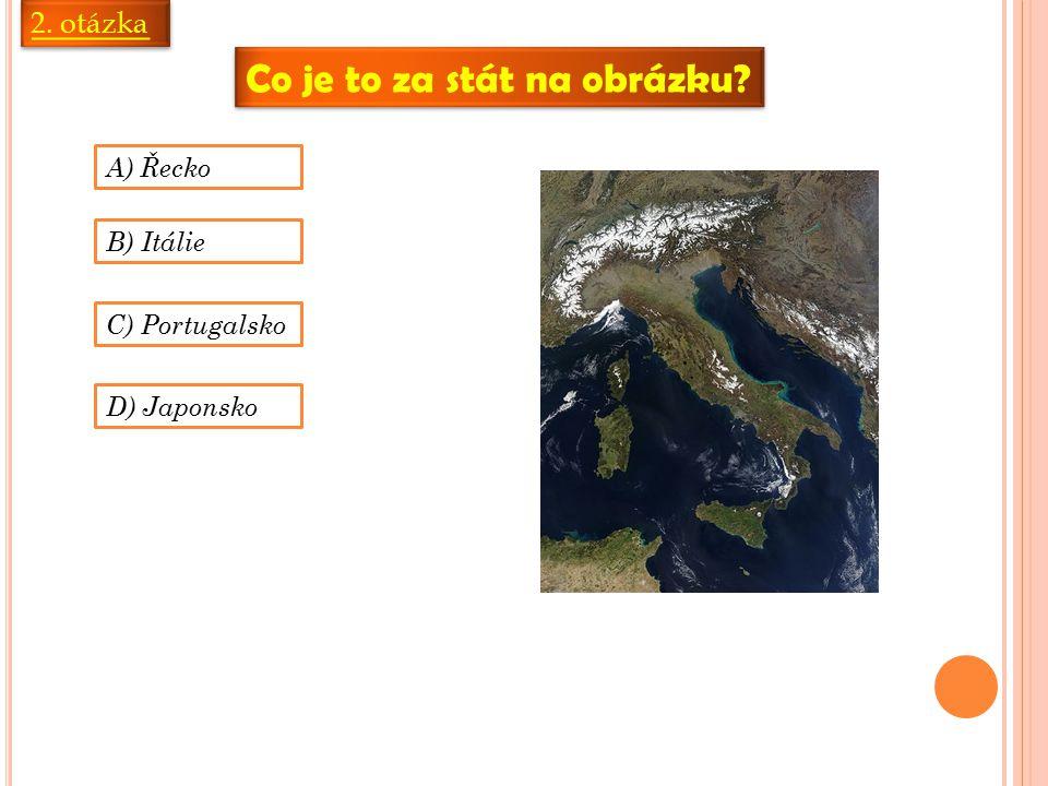 Co je to za stát na obrázku 2. otázka A) Řecko B) Itálie C) Portugalsko D) Japonsko