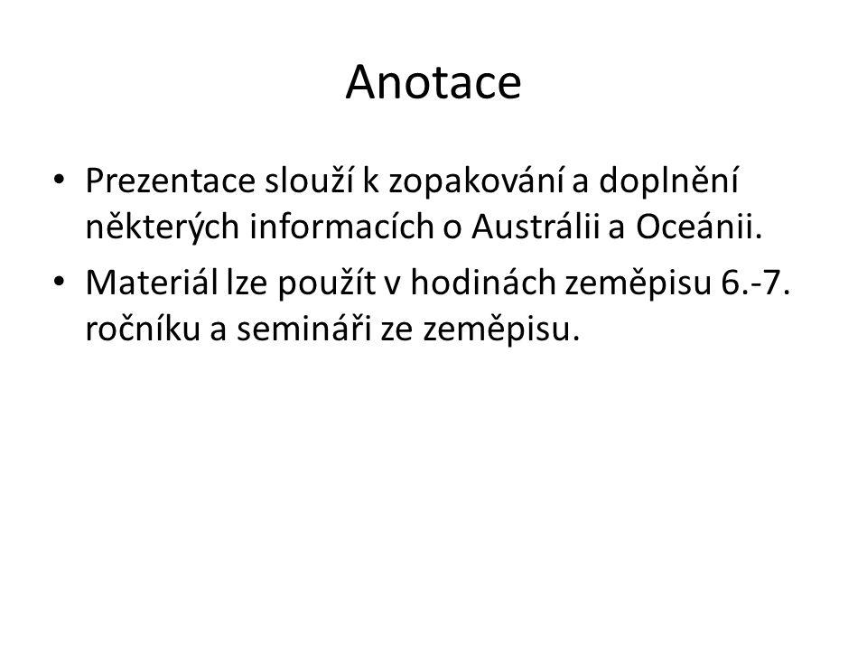 Anotace Prezentace slouží k zopakování a doplnění některých informacích o Austrálii a Oceánii.