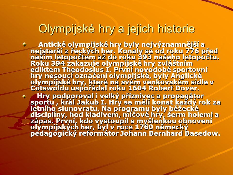 Olympijské hry a jejich historie Antické olympijské hry byly nejvýznamnější a nejstarší z řeckých her. Konaly se od roku 776 před naším letopočtem až