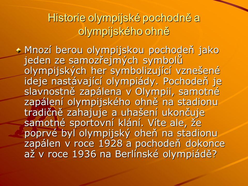 Historie olympijské pochodně a olympijského ohně Mnozí berou olympijskou pochodeň jako jeden ze samozřejmých symbolů olympijských her symbolizující vz