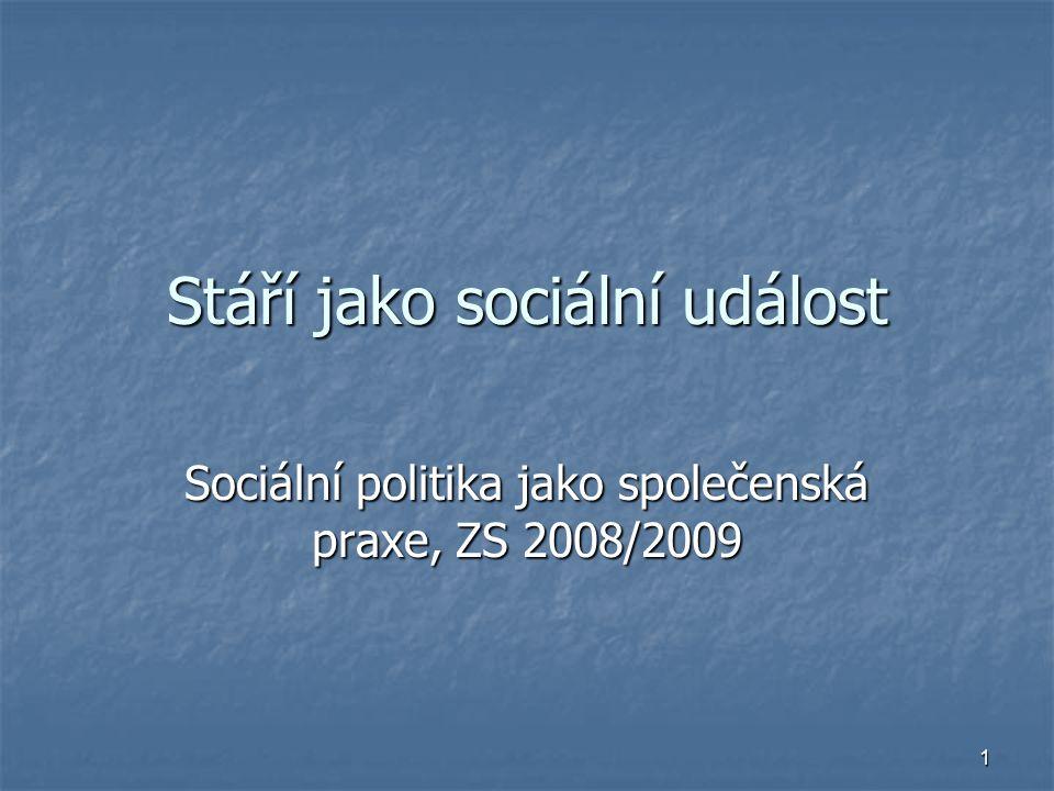 1 Stáří jako sociální událost Sociální politika jako společenská praxe, ZS 2008/2009
