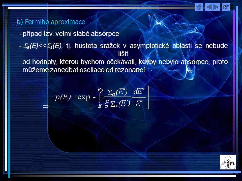 RF b) Fermiho aproximace - případ tzv. velmi slabé absorpce -  a (E)<<  s (E), tj. hustota srážek v asymptotické oblasti se nebude lišit od hodnoty,