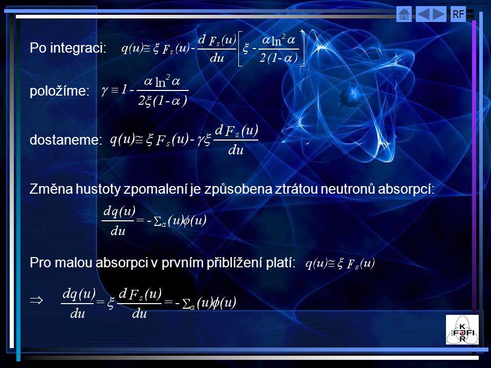 RF Po integraci: položíme: dostaneme: Změna hustoty zpomalení je způsobena ztrátou neutronů absorpcí: Pro malou absorpci v prvním přiblížení platí: 
