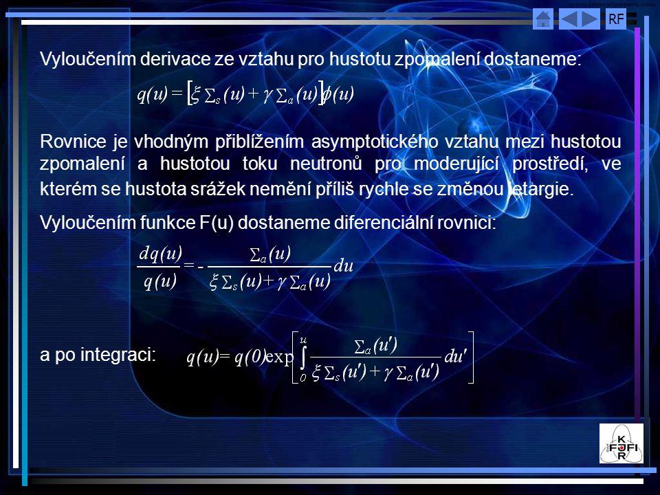 RF Vyloučením derivace ze vztahu pro hustotu zpomalení dostaneme: Rovnice je vhodným přiblížením asymptotického vztahu mezi hustotou zpomalení a hustotou toku neutronů pro moderující prostředí, ve kterém se hustota srážek nemění příliš rychle se změnou letargie.