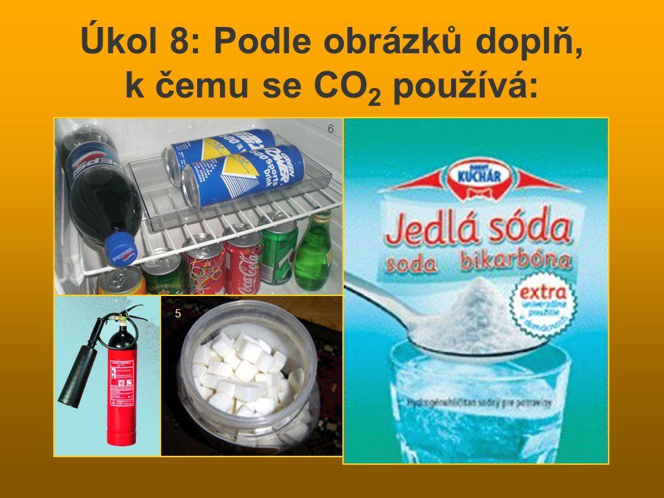 Úkol 8: Podle obrázků doplň, k čemu se CO 2 používá: 5 6