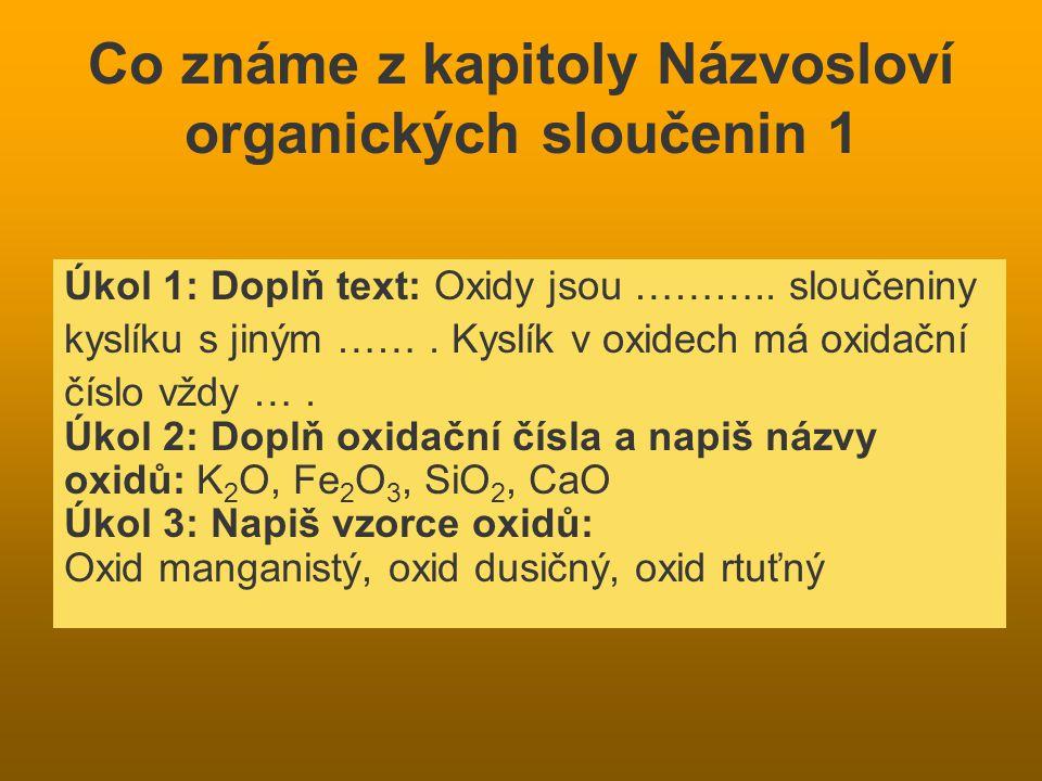Co známe z kapitoly Názvosloví organických sloučenin 1 Úkol 1: Doplň text: Oxidy jsou ……….. sloučeniny kyslíku s jiným ……. Kyslík v oxidech má oxidačn
