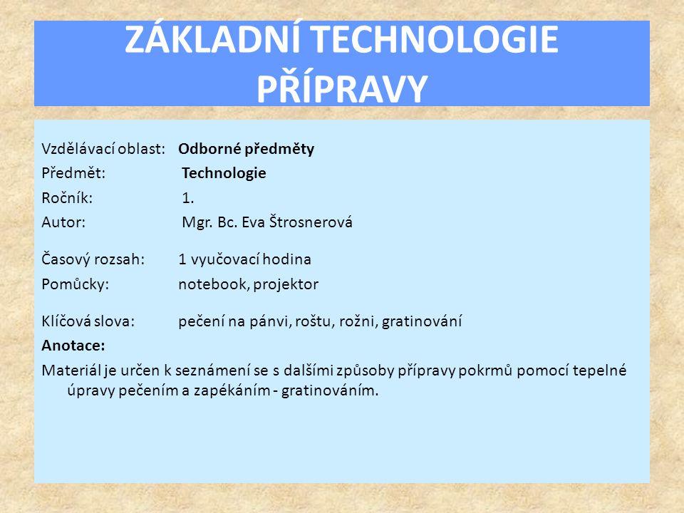 ZÁKLADNÍ TECHNOLOGIE PŘÍPRAVY Vzdělávací oblast:Odborné předměty Předmět: Technologie Ročník: 1.