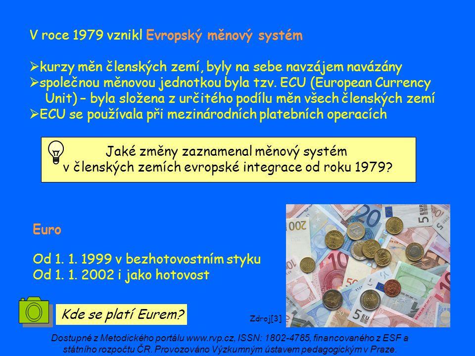 V roce 1979 vznikl Evropský měnový systém  kurzy měn členských zemí, byly na sebe navzájem navázány  společnou měnovou jednotkou byla tzv. ECU (Euro