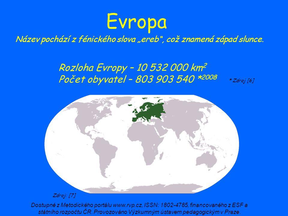 """Evropa Název pochází z fénického slova """"ereb"""", což znamená západ slunce. Rozloha Evropy – 10 532 000 km 2 Počet obyvatel – 803 903 540 * 2008 * Zdroj"""