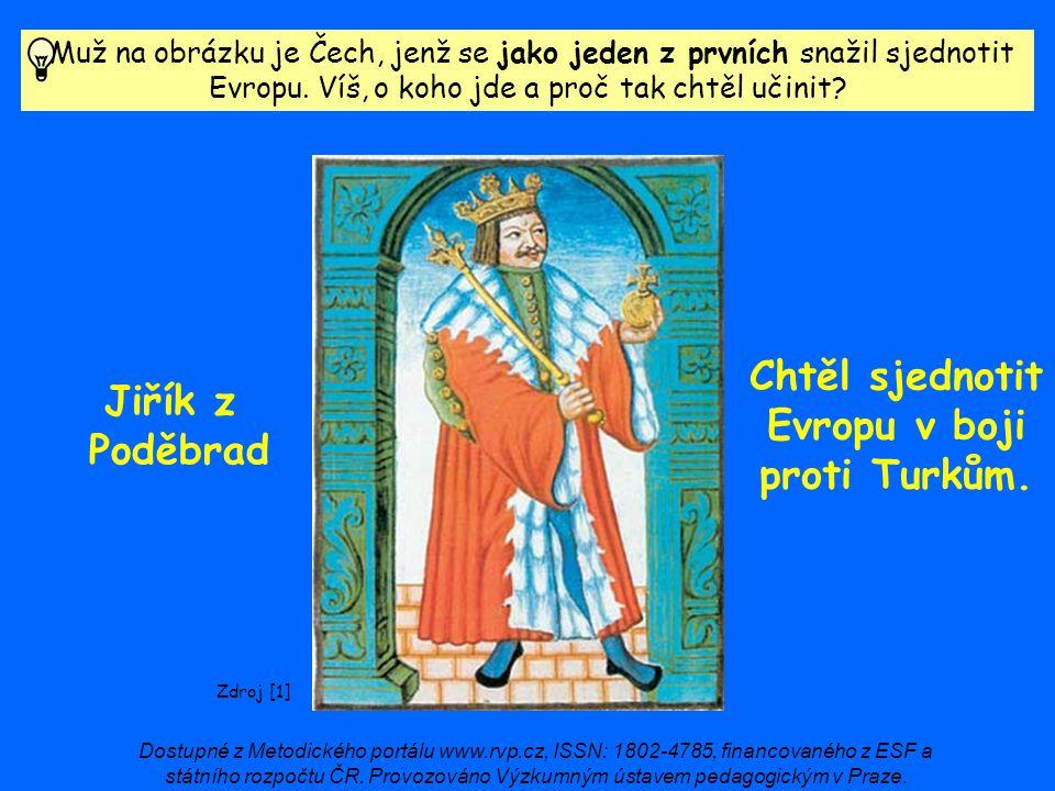 Muž na obrázku je Čech, jenž se jako jeden z prvních snažil sjednotit Evropu. Víš, o koho jde a proč tak chtěl učinit? Zdroj [1] Jiřík z Poděbrad Chtě
