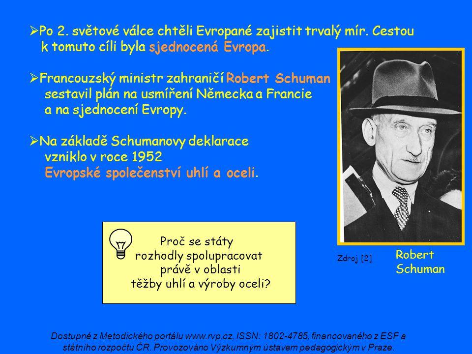  Po 2. světové válce chtěli Evropané zajistit trvalý mír. Cestou k tomuto cíli byla sjednocená Evropa.  Francouzský ministr zahraničí Robert Schuman