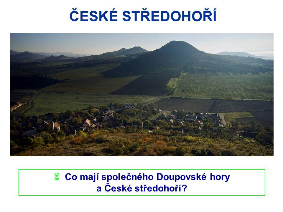 ČESKÉ STŘEDOHOŘÍ  Co mají společného Doupovské hory a České středohoří?