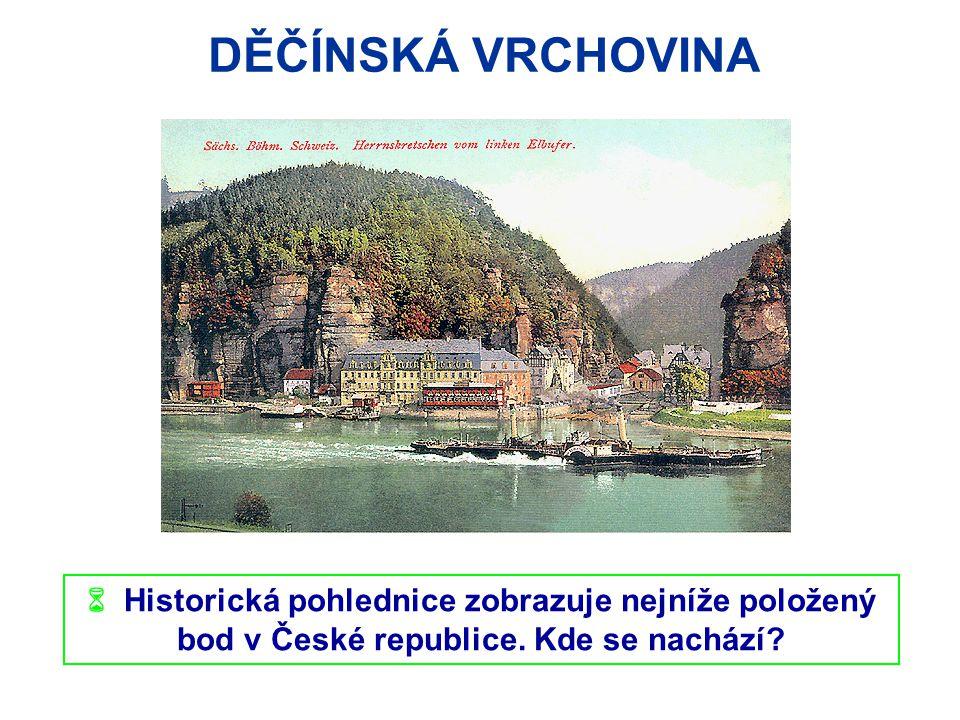 DĚČÍNSKÁ VRCHOVINA  Historická pohlednice zobrazuje nejníže položený bod v České republice. Kde se nachází?