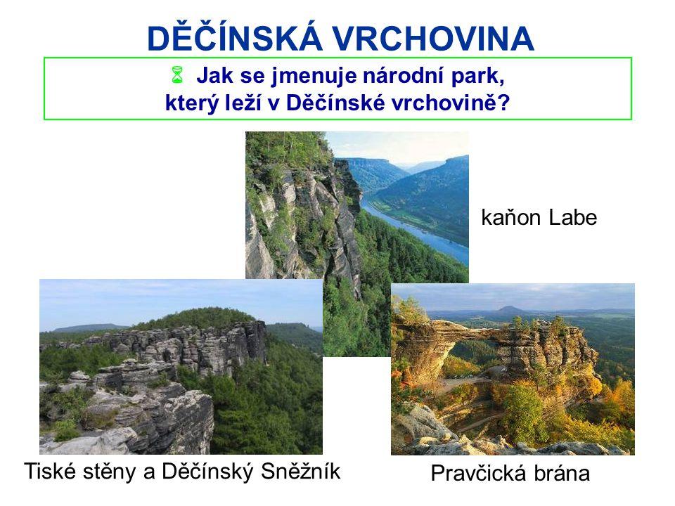 DĚČÍNSKÁ VRCHOVINA  Jak se jmenuje národní park, který leží v Děčínské vrchovině? kaňon Labe Pravčická brána Tiské stěny a Děčínský Sněžník