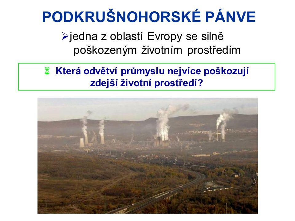 PODKRUŠNOHORSKÉ PÁNVE  Která odvětví průmyslu nejvíce poškozují zdejší životní prostředí?  jedna z oblastí Evropy se silně poškozeným životním prost