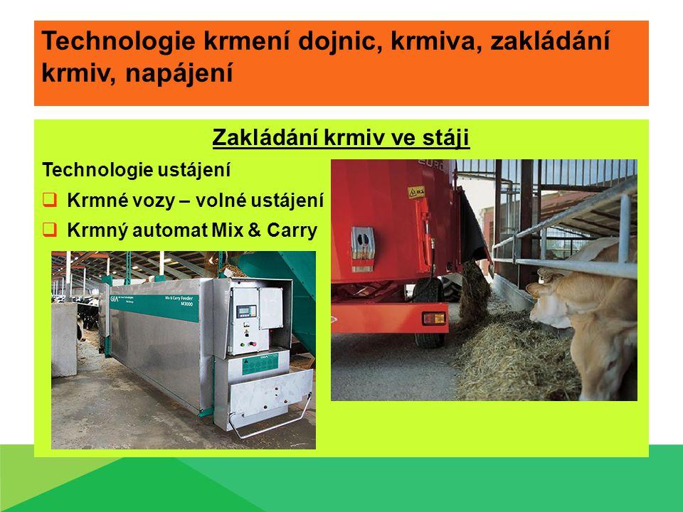 Technologie krmení dojnic, krmiva, zakládání krmiv, napájení Zakládání krmiv ve stáji Technologie ustájení  Krmné vozy – volné ustájení  Krmný automat Mix & Carry