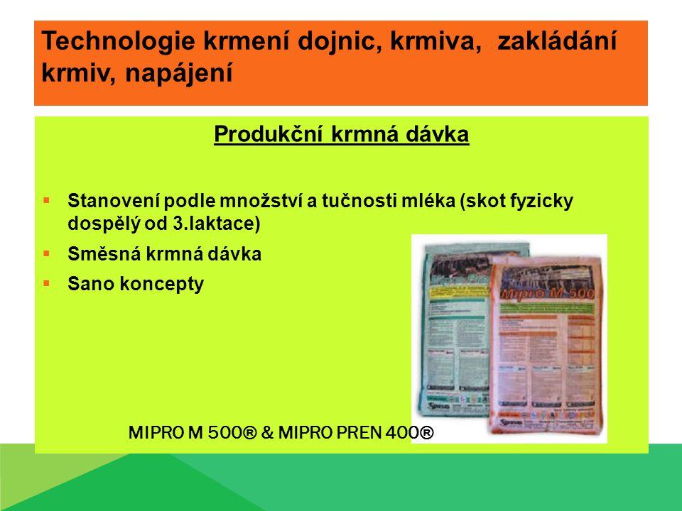 Technologie krmení dojnic, krmiva, zakládání krmiv, napájení Produkční krmná dávka  Stanovení podle množství a tučnosti mléka (skot fyzicky dospělý od 3.laktace)  Směsná krmná dávka  Sano koncepty MIPRO M 500® & MIPRO PREN 400®