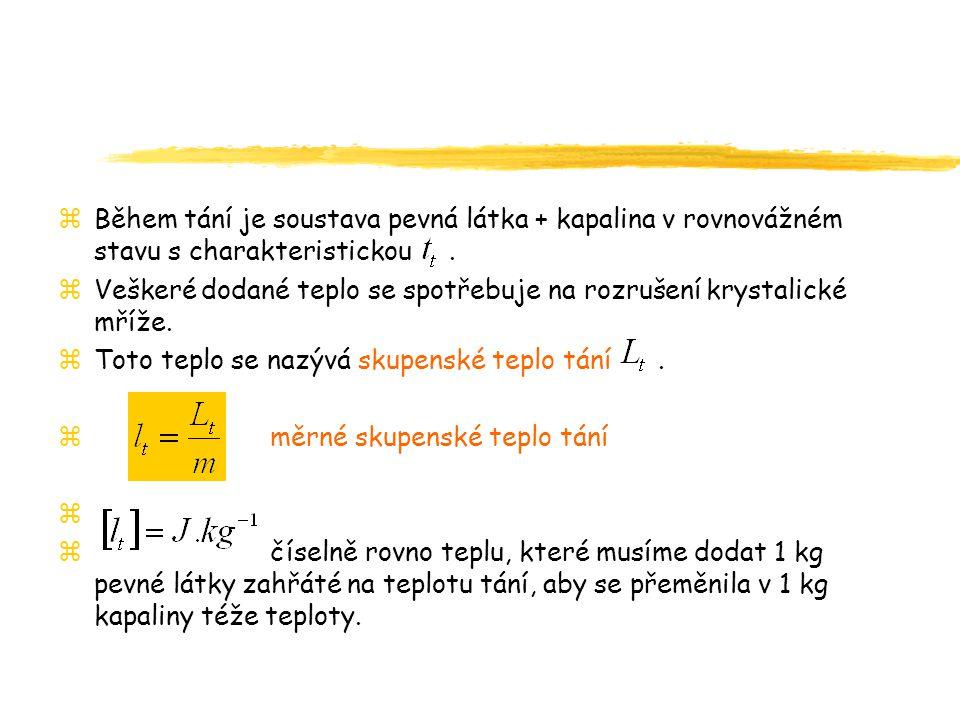 zBěhem tání je soustava pevná látka + kapalina v rovnovážném stavu s charakteristickou.