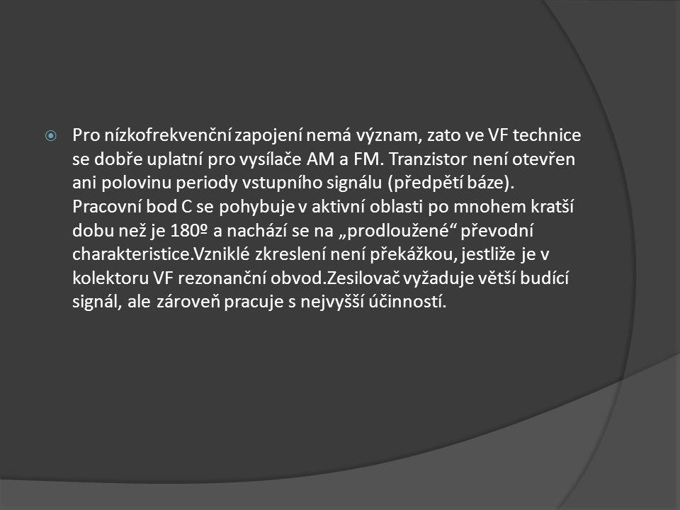  Pro nízkofrekvenční zapojení nemá význam, zato ve VF technice se dobře uplatní pro vysílače AM a FM. Tranzistor není otevřen ani polovinu periody vs