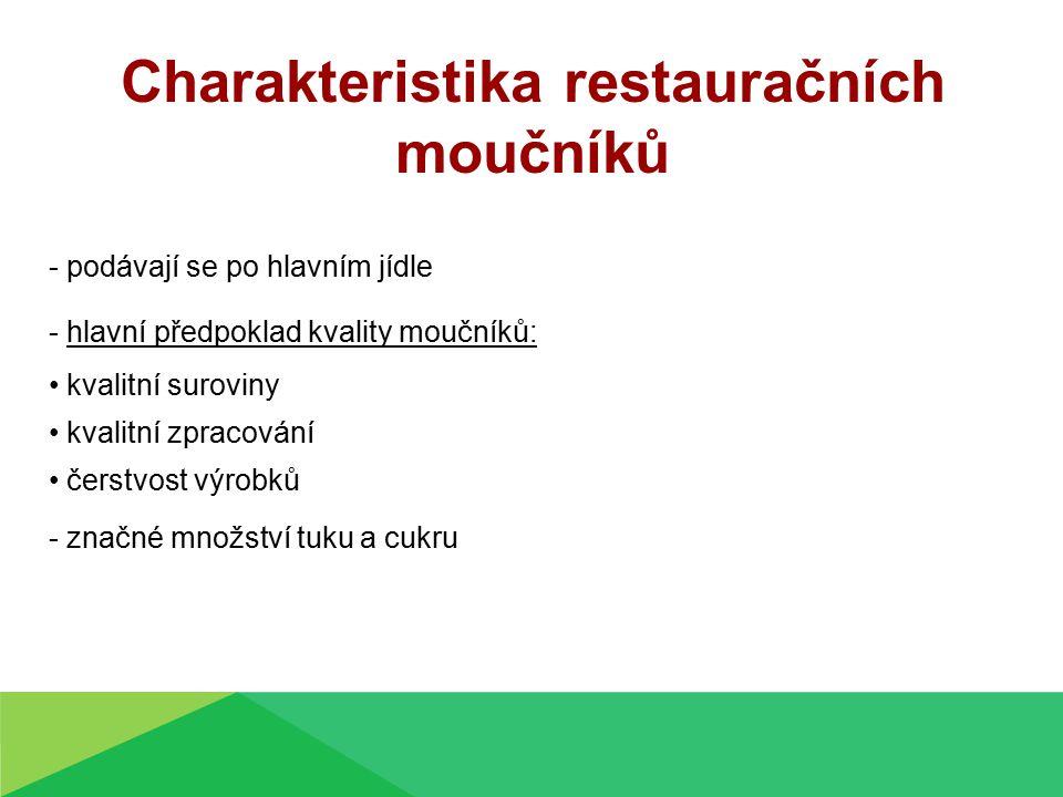 Charakteristika restauračních moučníků - podávají se po hlavním jídle - hlavní předpoklad kvality moučníků: kvalitní suroviny kvalitní zpracování čers