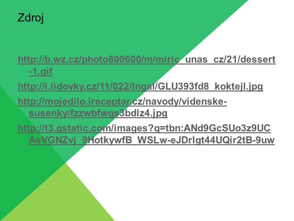Zdroj http://b.wz.cz/photo800600/m/miric_unas_cz/21/dessert -1.gif http://i.lidovky.cz/11/022/lngal/GLU393fd8_koktejl.jpg http://mojedilo.ireceptar.cz