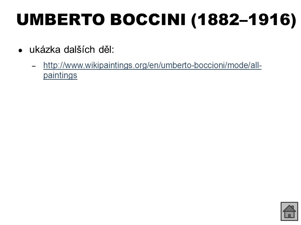 UMBERTO BOCCINI (1882–1916) ● ukázka dalších děl: – http://www.wikipaintings.org/en/umberto-boccioni/mode/all- paintings http://www.wikipaintings.org/en/umberto-boccioni/mode/all- paintings