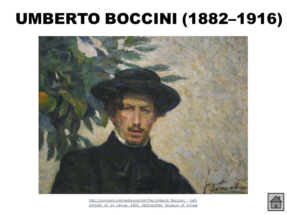 UMBERTO BOCCINI (1882–1916) http://commons.wikimedia.org/wiki/File:Umberto_Boccioni_-_Self- portrait,_oil_on_canvas,_1905,_Metropolitan_Museum_of_Art.jpg