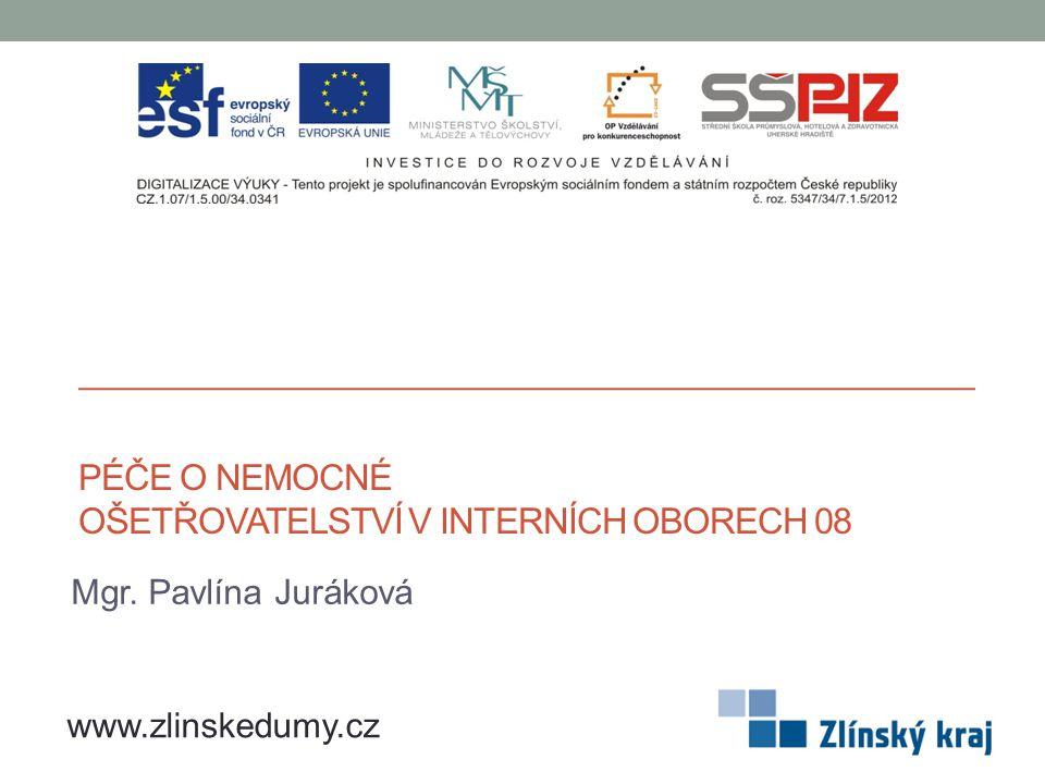 PÉČE O NEMOCNÉ OŠETŘOVATELSTVÍ V INTERNÍCH OBORECH 08 Mgr. Pavlína Juráková www.zlinskedumy.cz