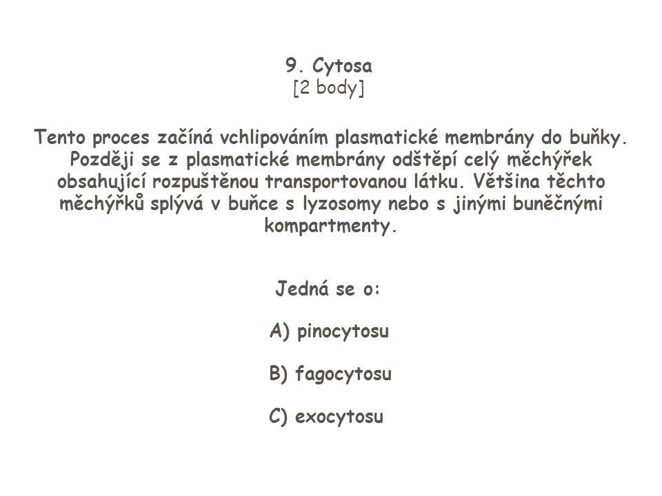 9. Cytosa [2 body] Tento proces začíná vchlipováním plasmatické membrány do buňky. Později se z plasmatické membrány odštěpí celý měchýřek obsahující