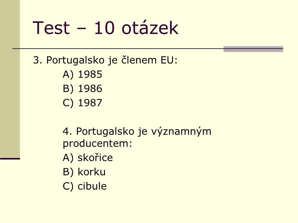 Test – 10 otázek 3. Portugalsko je členem EU: A) 1985 B) 1986 C) 1987 4. Portugalsko je významným producentem: A) skořice B) korku C) cibule