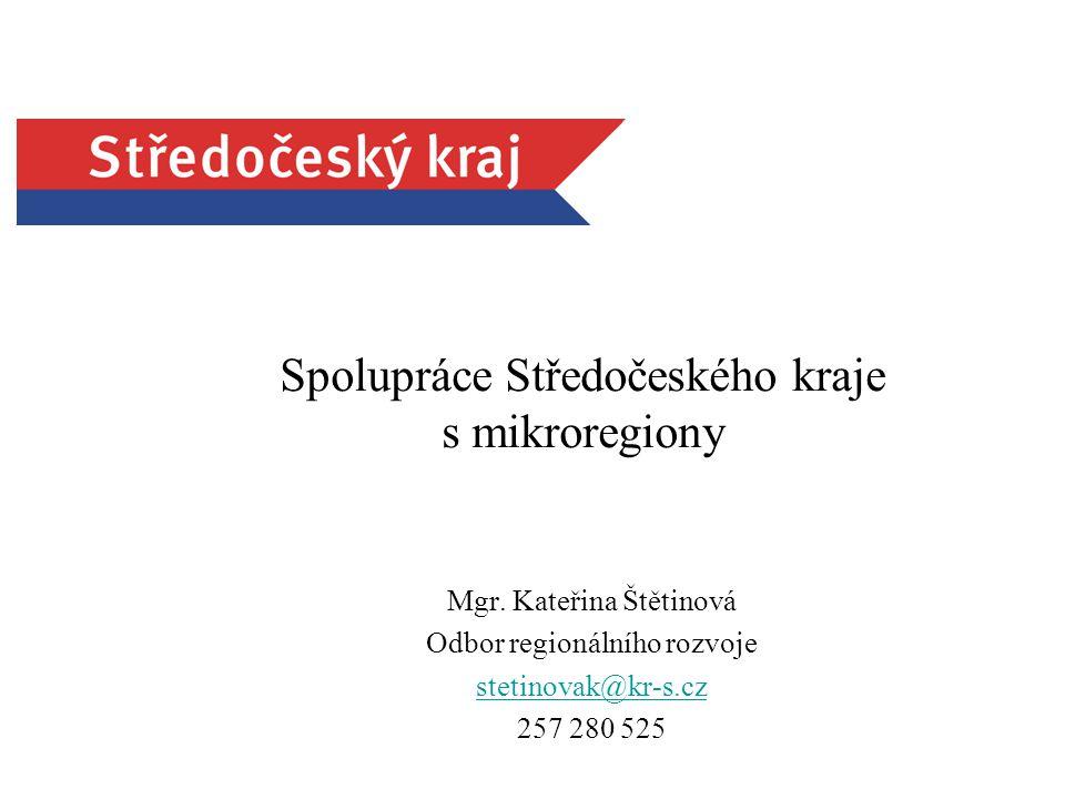 Spolupráce Středočeského kraje s mikroregiony Mgr. Kateřina Štětinová Odbor regionálního rozvoje stetinovak@kr-s.cz 257 280 525