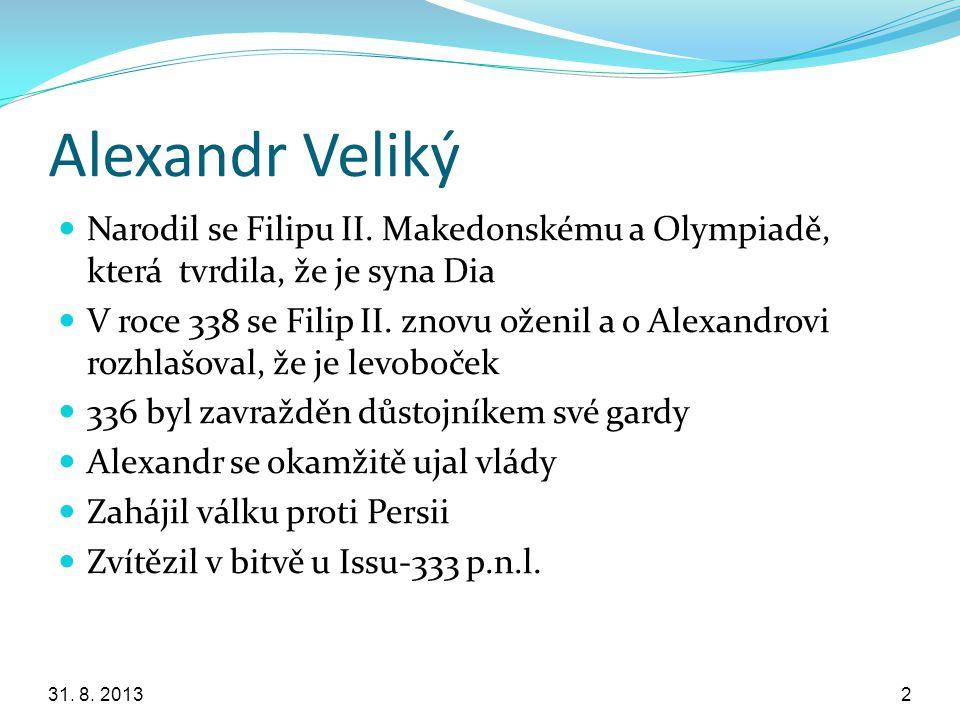 Alexandr Veliký Narodil se Filipu II. Makedonskému a Olympiadě, která tvrdila, že je syna Dia V roce 338 se Filip II. znovu oženil a o Alexandrovi roz