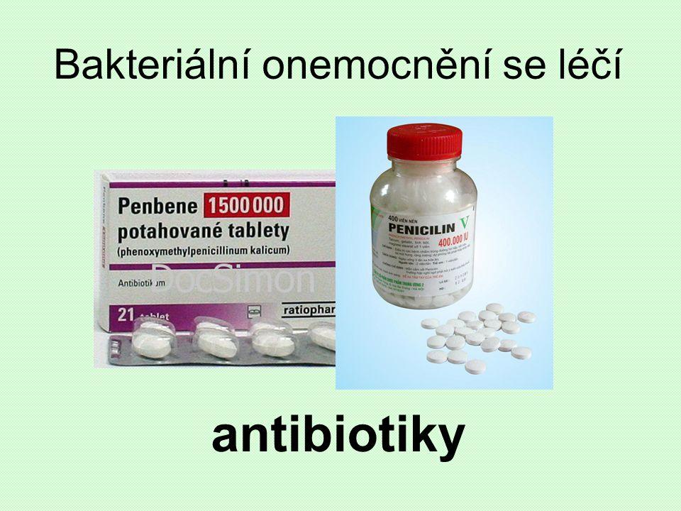 Bakteriální onemocnění se léčí antibiotiky
