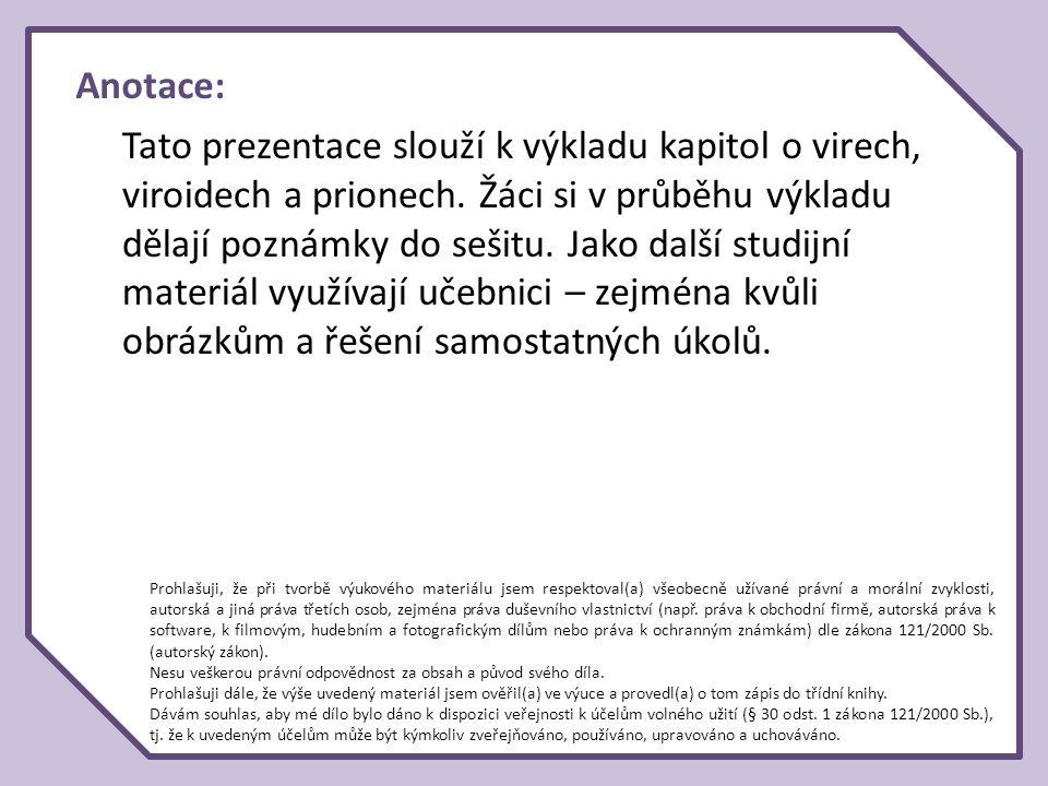 Anotace: Tato prezentace slouží k výkladu kapitol o virech, viroidech a prionech. Žáci si v průběhu výkladu dělají poznámky do sešitu. Jako další stud
