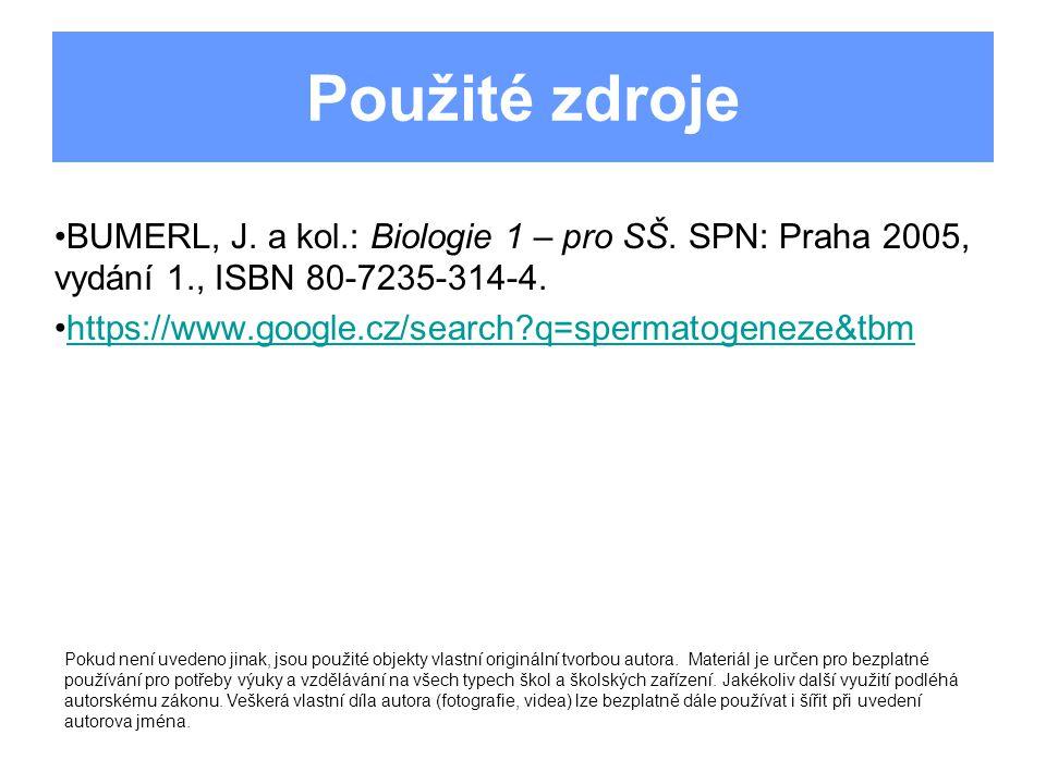 Použité zdroje BUMERL, J. a kol.: Biologie 1 – pro SŠ. SPN: Praha 2005, vydání 1., ISBN 80-7235-314-4. https://www.google.cz/search?q=spermatogeneze&t