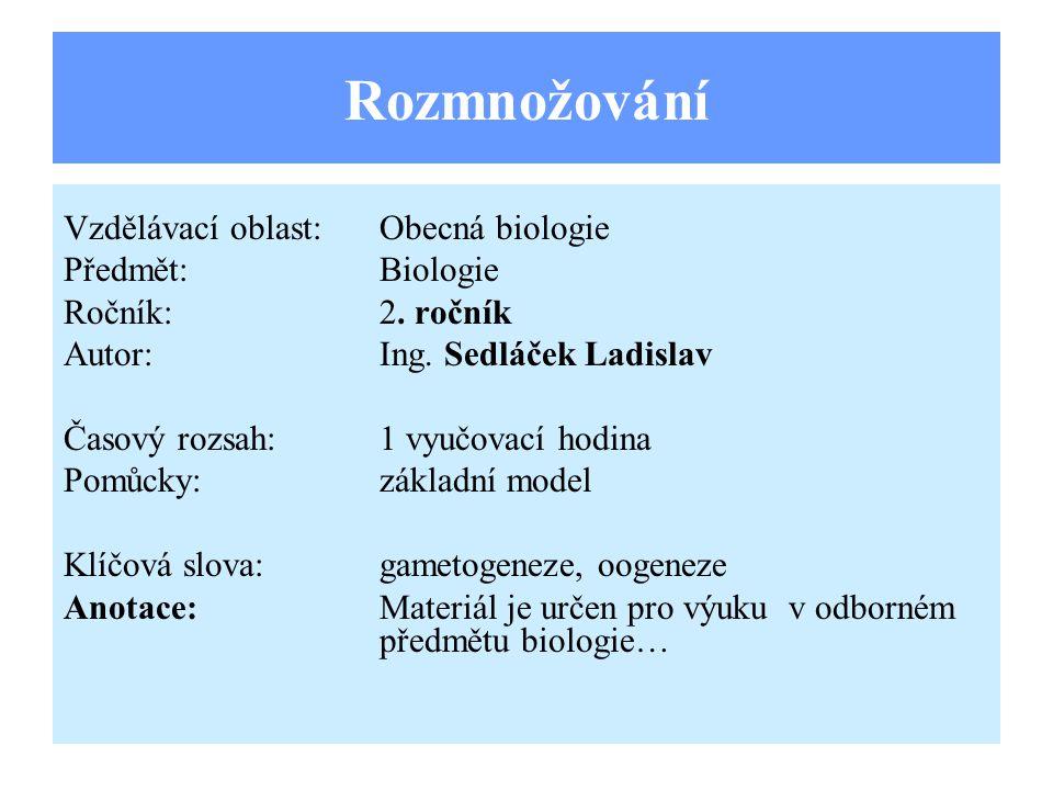 Rozmnožování Vzdělávací oblast:Obecná biologie Předmět:Biologie Ročník:2.