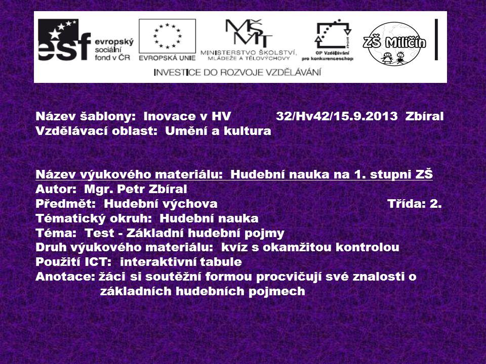 Název šablony: Inovace v HV 32/Hv42/15.9.2013 Zbíral Vzdělávací oblast: Umění a kultura Název výukového materiálu: Hudební nauka na 1.