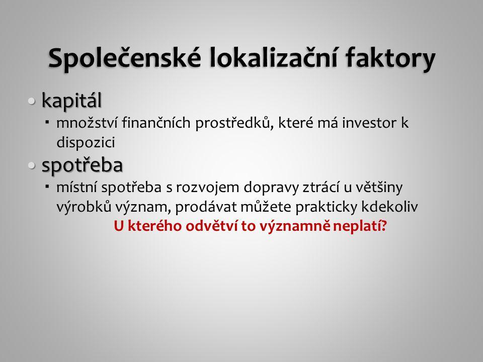 kapitál kapitál  množství finančních prostředků, které má investor k dispozici spotřeba spotřeba  místní spotřeba s rozvojem dopravy ztrácí u většin