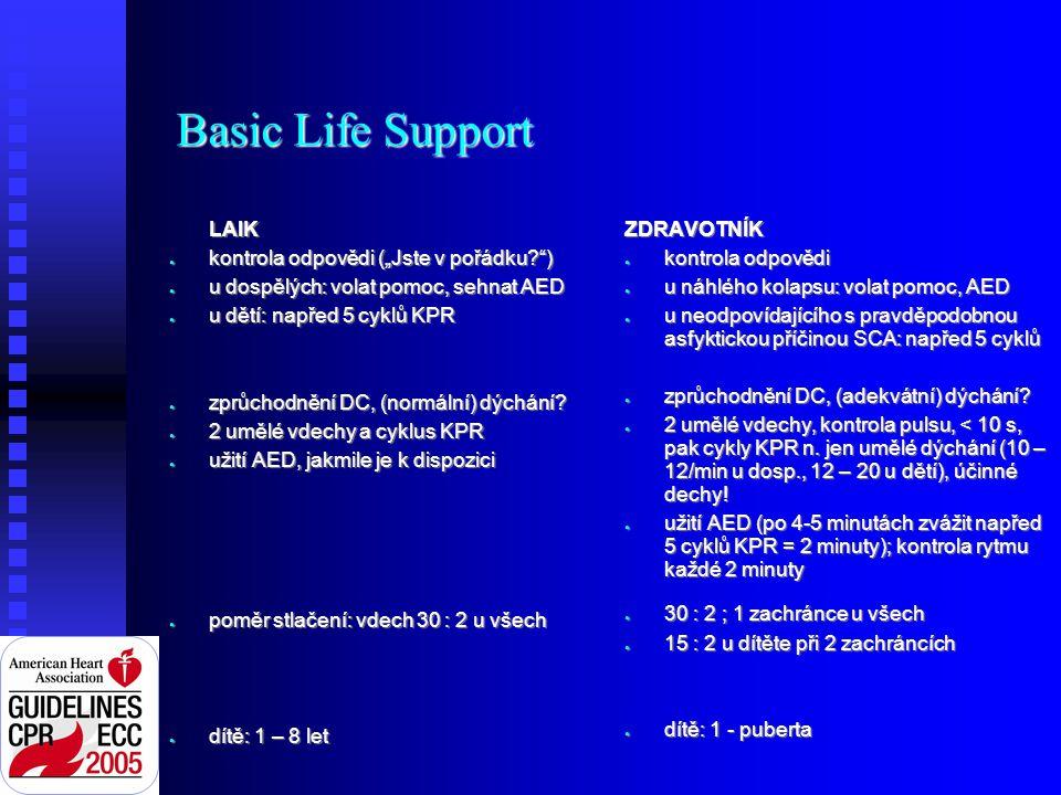 """Basic Life Support LAIK ● kontrola odpovědi (""""Jste v pořádku ) ● u dospělých: volat pomoc, sehnat AED ● u dětí: napřed 5 cyklů KPR ● zprůchodnění DC, (normální) dýchání."""