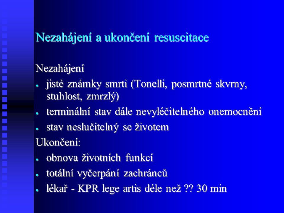 Nezahájení a ukončení resuscitace Nezahájení ● jisté známky smrti (Tonelli, posmrtné skvrny, stuhlost, zmrzlý) ● terminální stav dále nevyléčitelného