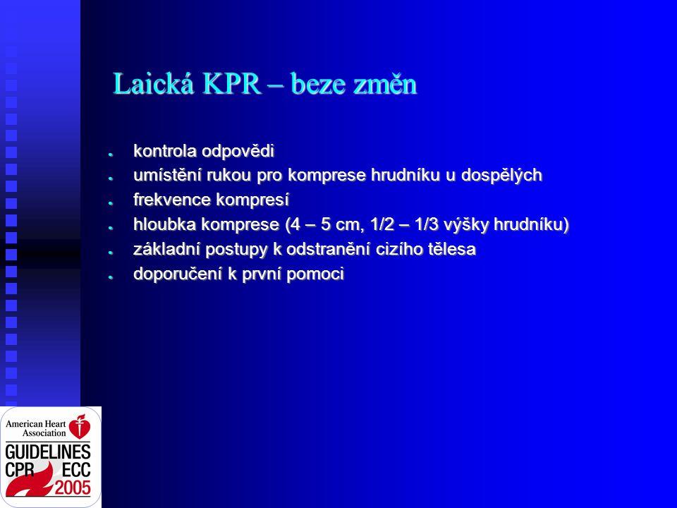 Laická KPR – beze změn ● kontrola odpovědi ● umístění rukou pro komprese hrudníku u dospělých ● frekvence kompresí ● hloubka komprese (4 – 5 cm, 1/2 –