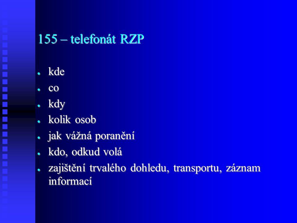 155 – telefonát RZP ● kde ● co ● kdy ● kolik osob ● jak vážná poranění ● kdo, odkud volá ● zajištění trvalého dohledu, transportu, záznam informací