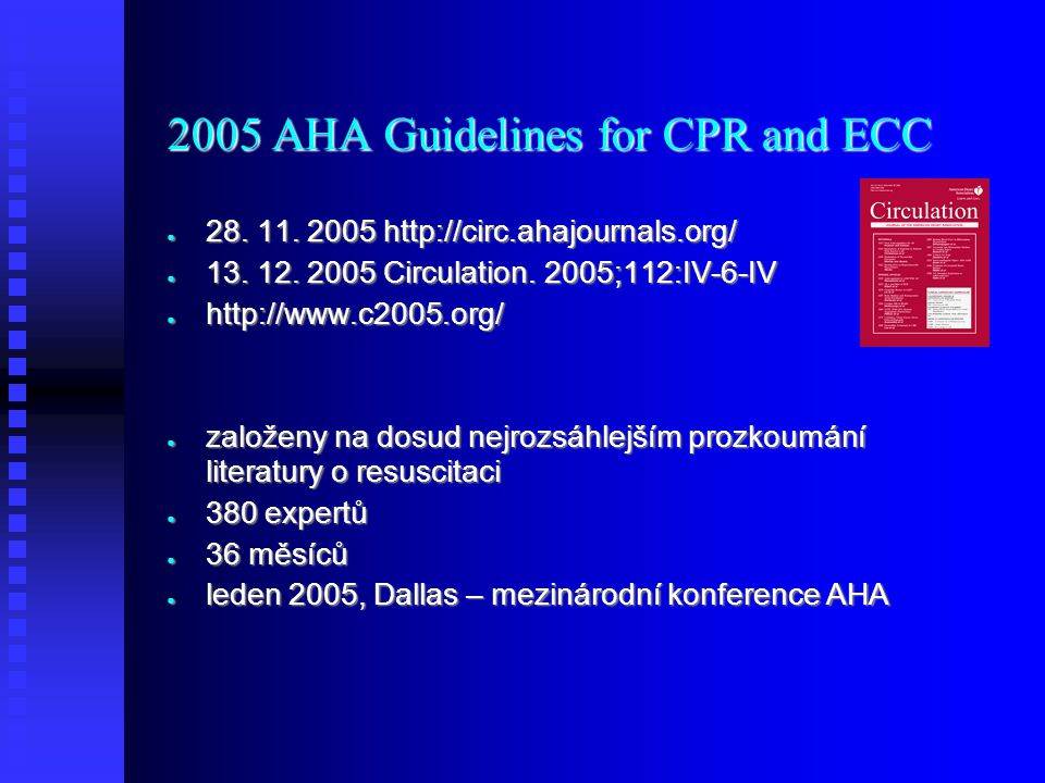 2005 AHA Guidelines for CPR and ECC ● 28. 11. 2005 http://circ.ahajournals.org/ ● 13. 12. 2005 Circulation. 2005;112:IV-6-IV ● http://www.c2005.org/ ●