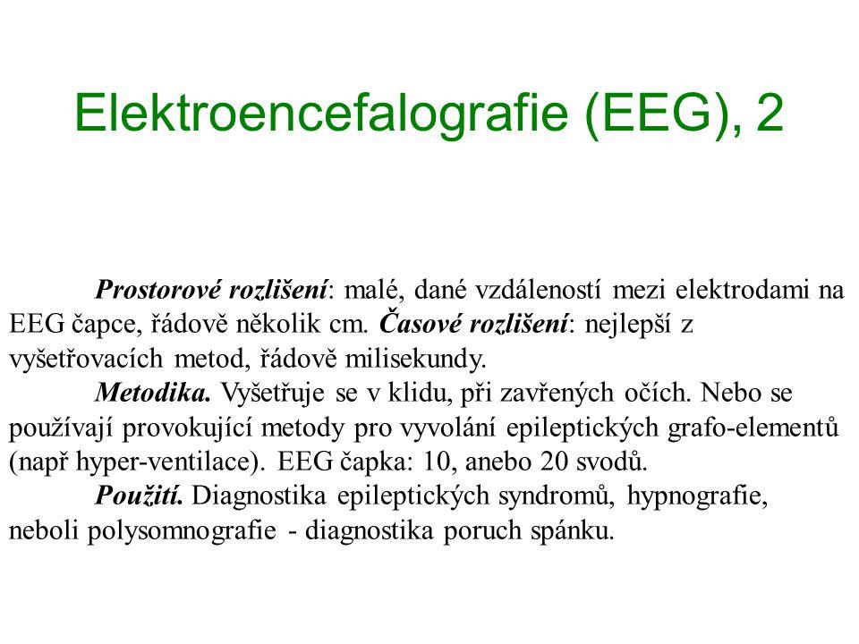 Elektroencefalografie (EEG), 2 Prostorové rozlišení: malé, dané vzdáleností mezi elektrodami na EEG čapce, řádově několik cm. Časové rozlišení: nejlep