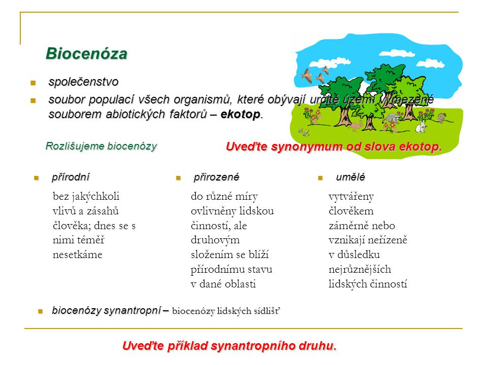 Biocenóza společenstvo společenstvo soubor populací všech organismů, které obývají určité území vymezené souborem abiotických faktorů – ekotop.